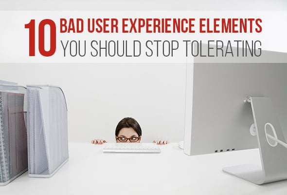 10 Bad User Experience Elements You Should Stop Tolerating