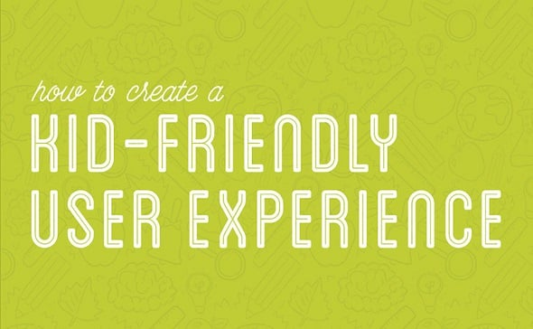 How to Create a Kid-Friendly User Experience