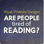 Visual Website Designs - Are People Tired of Reading?