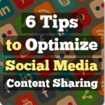 6 Tips to Optimize Social Media Content Sharing