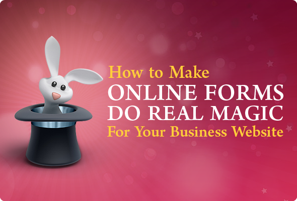 How to Make Online Forms Do Magic For a Business Site