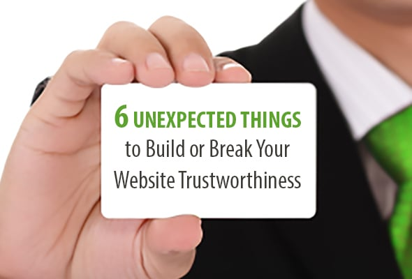 6 Unexpected Things to Build or Break Your Website Trustworthiness