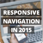 Responsive Navigation in 2015: 5 Latest Trends to Follow