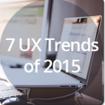 7 UX Trends of 2015: Get Ready for Big Changes